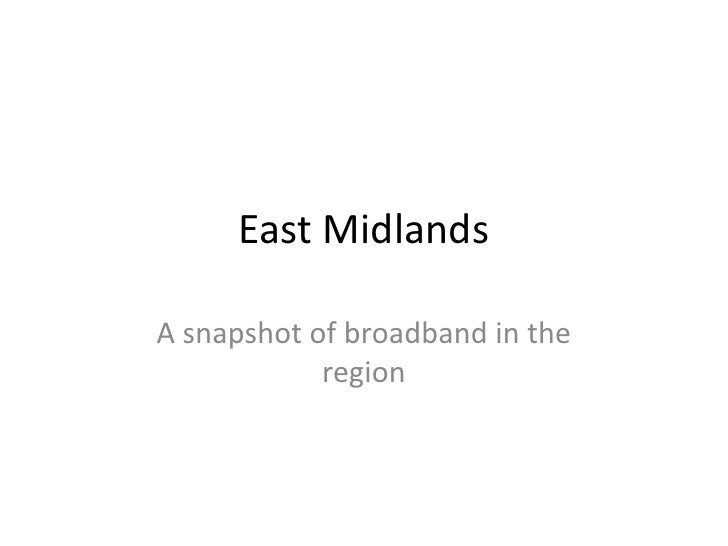 East Midlands<br />A snapshot of broadband in the region<br />