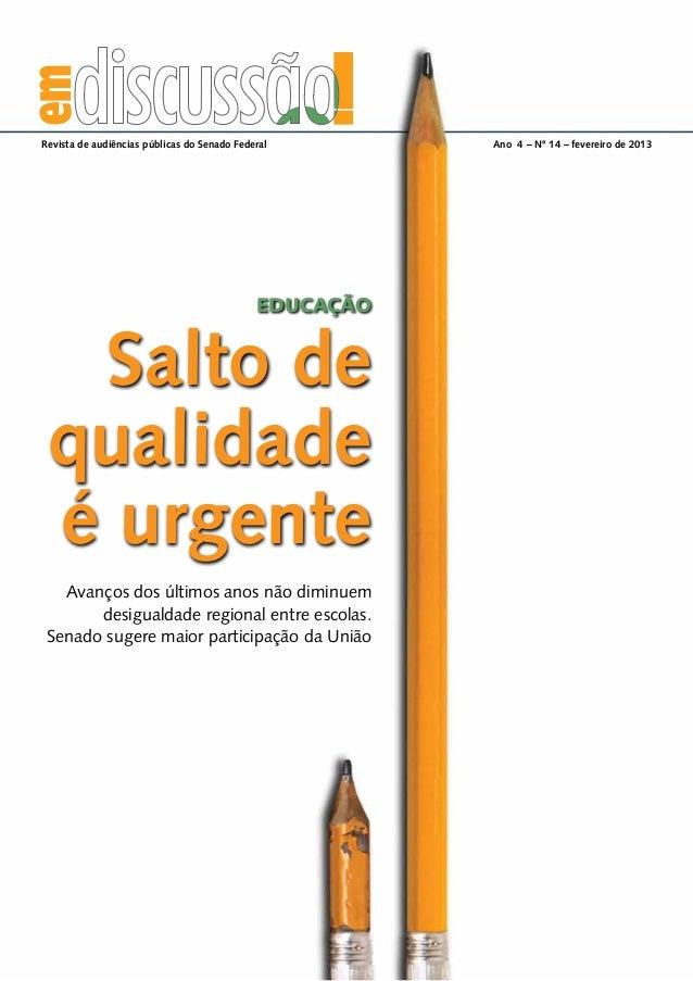 Salto de qualidade é urgente Revista de audiências públicas do Senado Federal Ano 4 – Nº 14 – fevereiro de 2013 Avanços d...