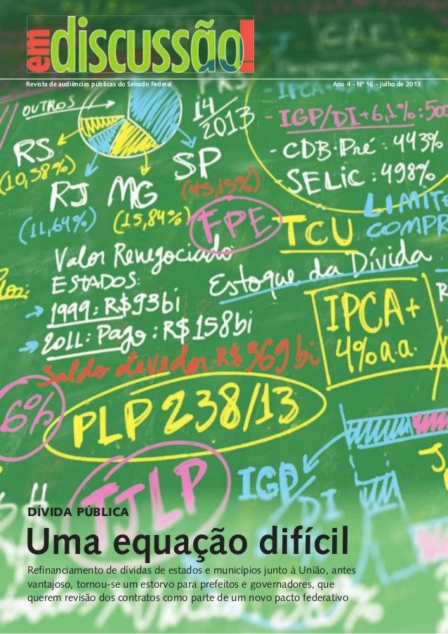 Revista de audiências públicas do Senado Federal Ano 4 - Nº 16 - julho de 2013  DÍVIDA PÚBLICA  Uma equação difícil  Refin...