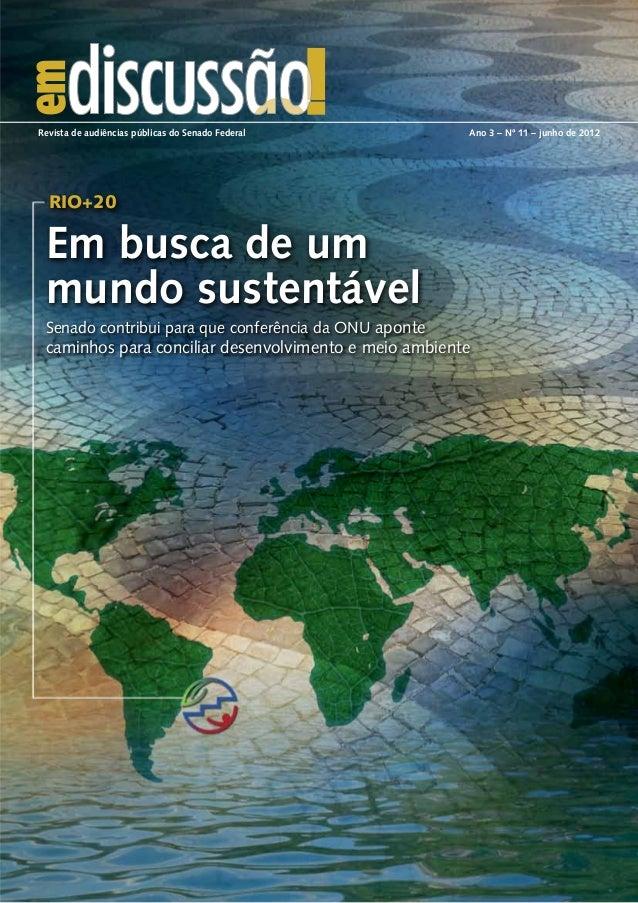 Rio+20 Em busca de um mundo sustentável Revista de audiências públicas do Senado Federal Ano 3 – Nº 11 – junho de 2012 Se...