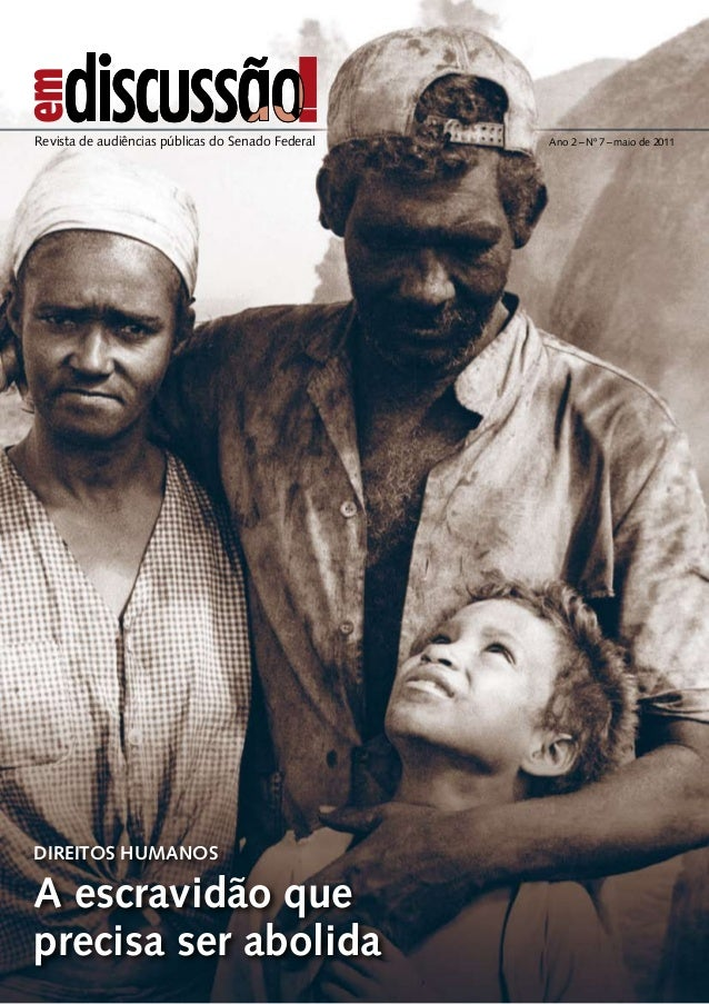 DIREITOS HUMANOS A escravidão que precisa ser abolida Ano 2 – Nº 7 – maio de 2011Revista de audiências públicas do Senado ...