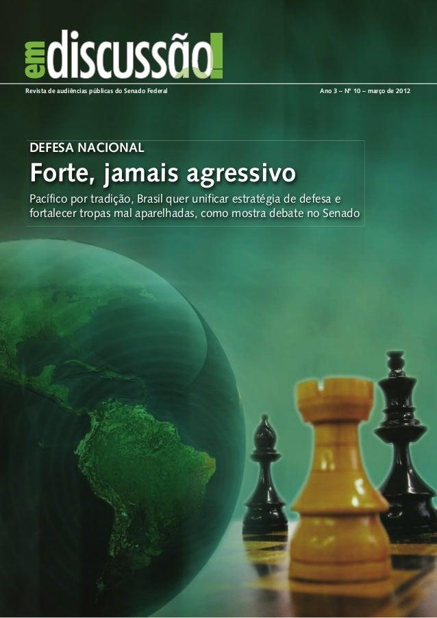 DEFESA NACIONAL Forte, jamais agressivo Pacífico por tradição, Brasil quer unificar estratégia de defesa e fortalecer trop...