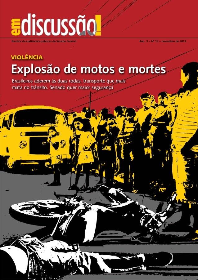 Revista de audiências públicas do Senado Federal Ano 3 – Nº 13 – novembro de 2012  violência  Explosão de motos e mortes  ...