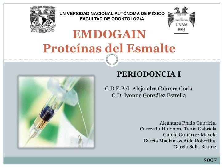 UNIVERSIDAD NACIONAL AUTÓNOMA DE MÉXICO          FACULTAD DE ODONTOLOGÍA    EMDOGAINProteínas del Esmalte                 ...
