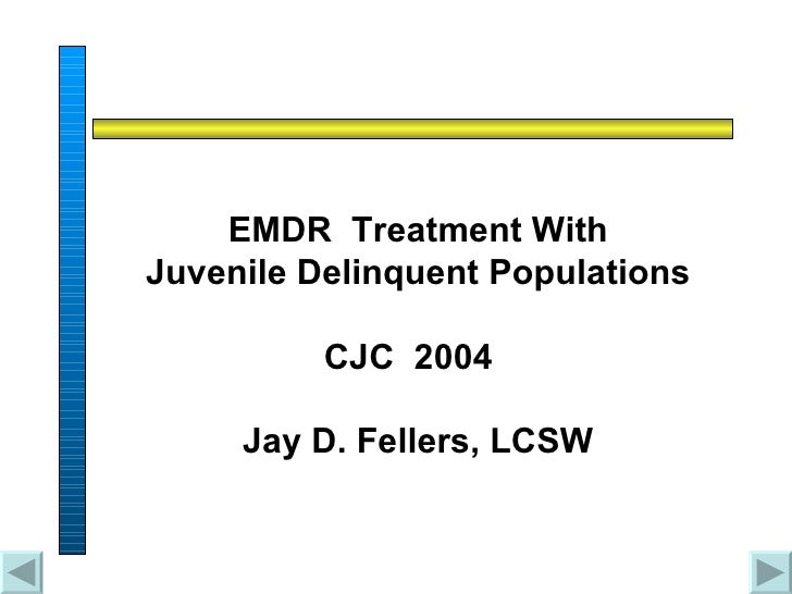 EMDR  Treatment With  Juvenile Delinquent Populations CJC  2004  Jay D. Fellers, LCSW