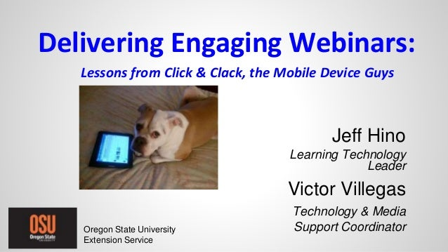 Delivering Engaging Webinars: Lessons from Click & Clack, the Mobile Device Guys Jeff Hino Learning Technology Leader Vict...
