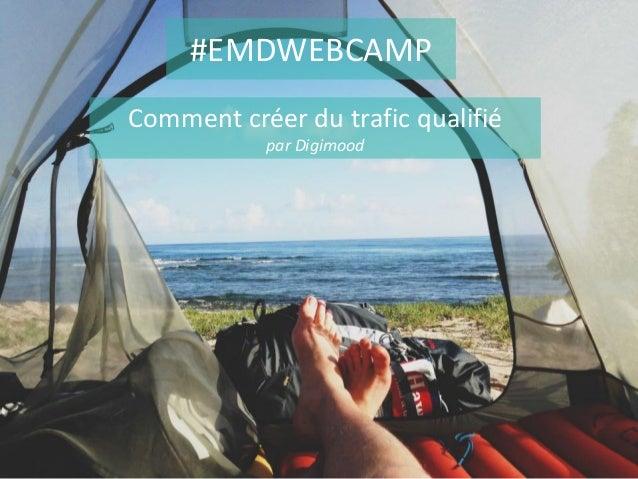 #EMDWEBCAMP Comment créer du trafic qualifié par Digimood