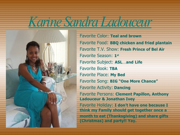 Favorite Color:   Teal and brown Favorite Food :  BBQ chicken and fried plantain   Favorite T.V. Show:  Fresh Prince of Be...