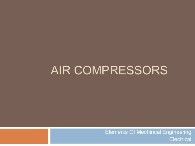 AIR COMPRESSORS Elements Of Mechincal Engineering Electrical