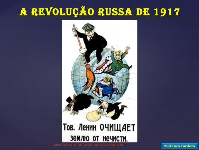 Lênin limpa a Terra contra os capitalistas A REVOLUÇÃO RUSSA DE 1917 Prof Caco Cardozo