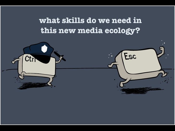 what skills do we need in this new media ecology?