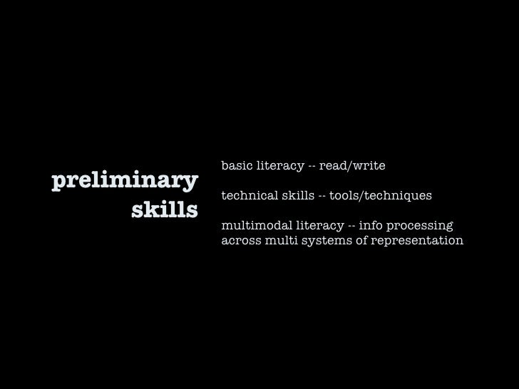 preliminary skills basic literacy -- read/write technical skills -- tools/techniques multimodal literacy -- info processin...
