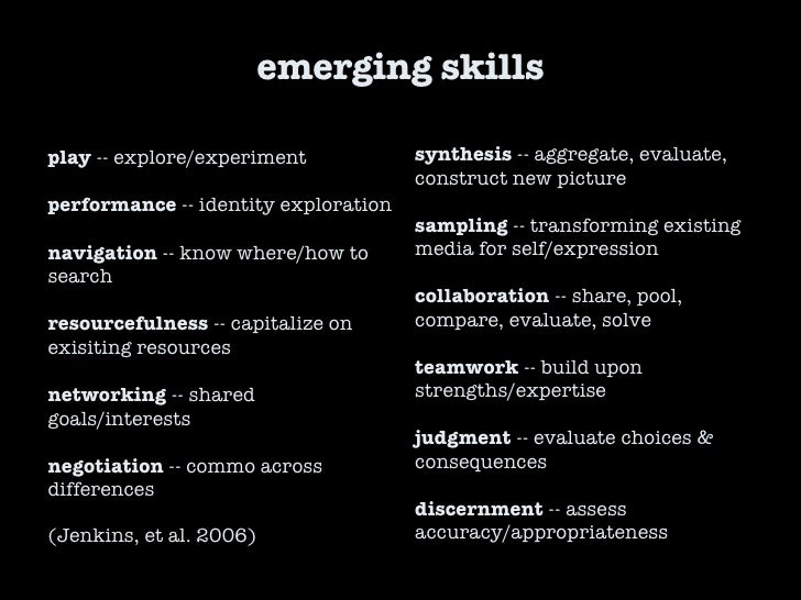 emerging skills synthesis  -- aggregate, evaluate, construct new picture sampling  -- transforming existing media for self...