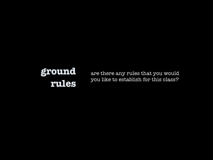 ground rules are there any rules that you would you like to establish for this class?