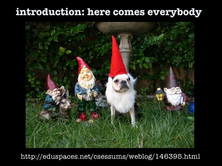introduction: here comes everybody  http://eduspaces.net/csessums/weblog/146395.html