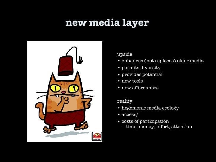 new media layer upside •  enhances (not replaces) older media •  permits diversity •  provides potential •  new tools •  n...