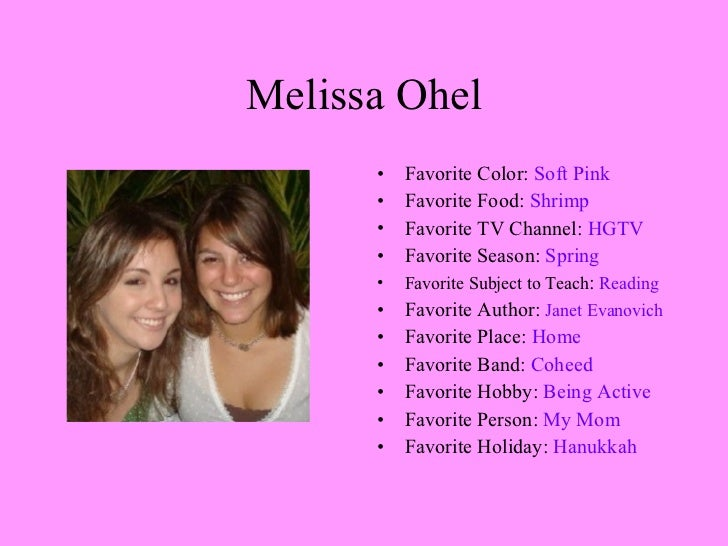 Melissa Ohel <ul><li>Favorite Color:  Soft Pink </li></ul><ul><li>Favorite Food:  Shrimp </li></ul><ul><li>Favorite TV Cha...