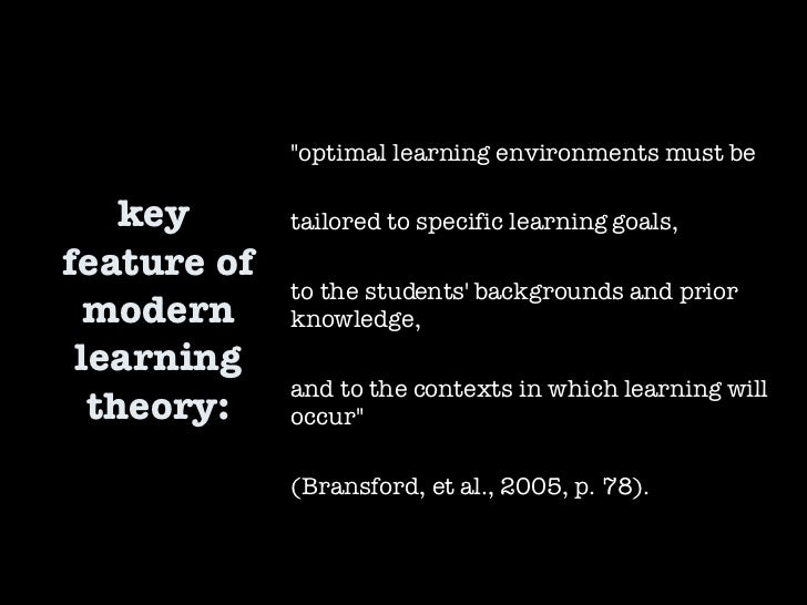 """key  feature of modern learning theory: """"optimal learning environments must be  tailored to specific learning goals, ..."""