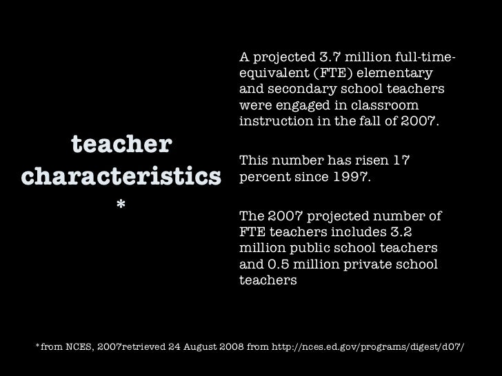 teacher characteristics* A projected 3.7 million full-time-equivalent (FTE) elementary and secondary school teachers were ...