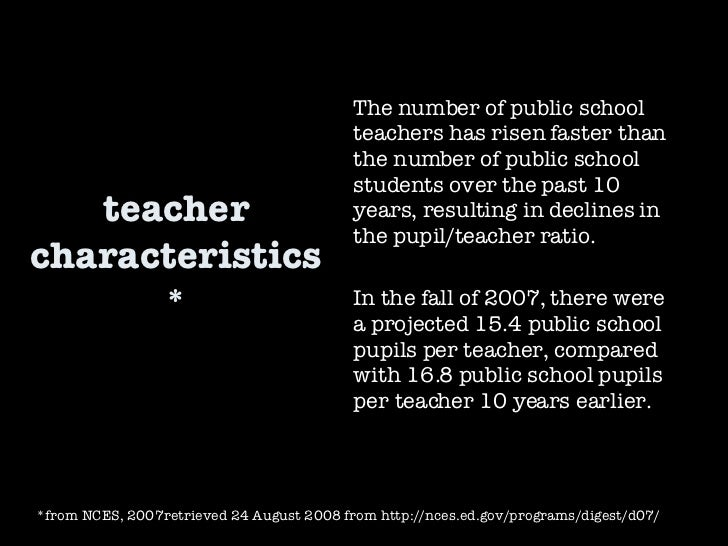 teacher characteristics* The number of public school teachers has risen faster than the number of public school students o...