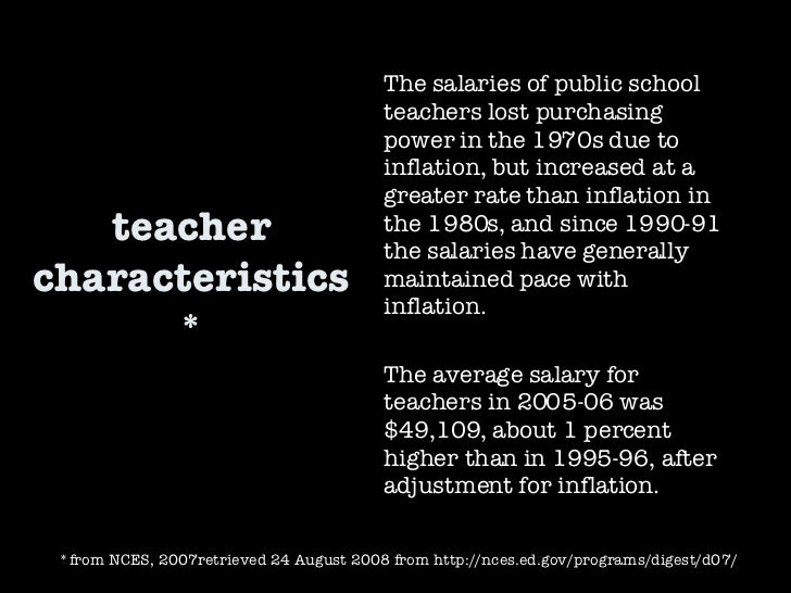 teacher characteristics* The salaries of public school teachers lost purchasing power in the 1970s due to inflation, but i...