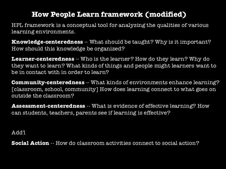 How People Learn framework (modified) HPL framework is a conceptual tool for analyzing the qualities of various learning e...