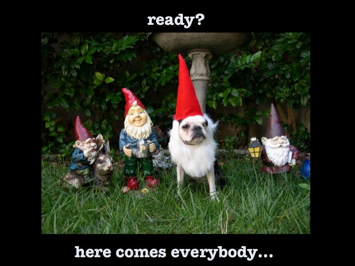 ready? here comes everybody…