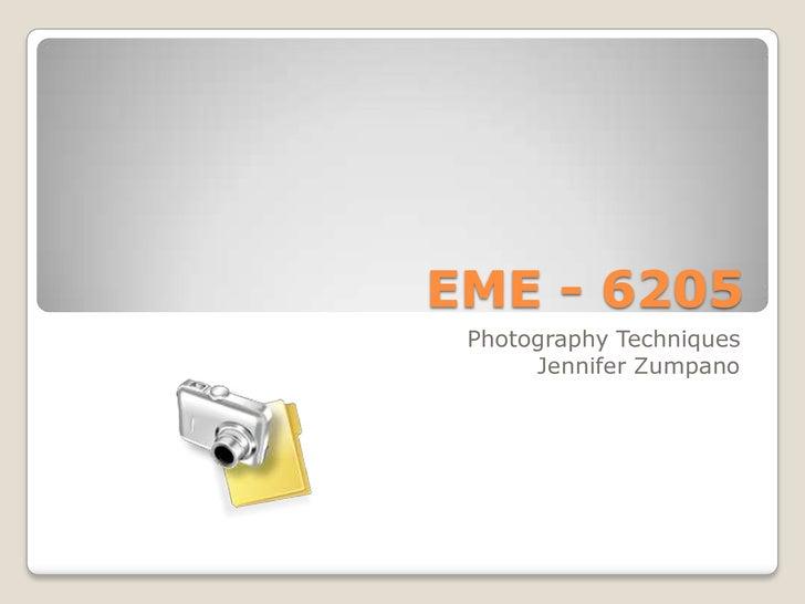 EME - 6205<br />Photography Techniques<br />Jennifer Zumpano<br />