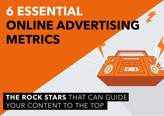 6 ESSENTIAL ONLINE ADVERTISING METRICS THE ROCK STARS THAT CAN GUIDE YOUR CONTENT TO THE TOP