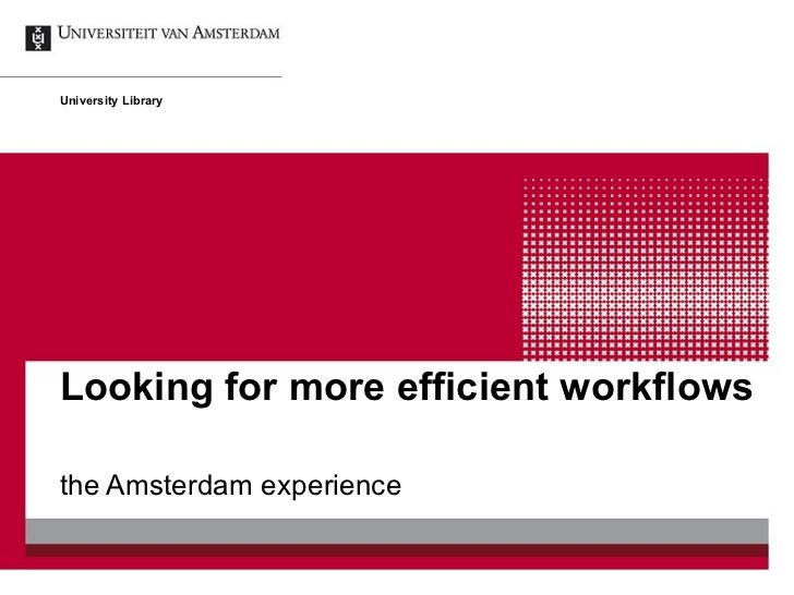 Looking for more efficient workflows the Amsterdam experience University Library