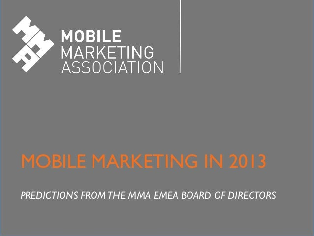 Mobile Marketing in the Middle East	MOBILE MARKETING IN 2013		PREDICTIONS FROM THE MMA EMEA BOARD OF DIRECTORS