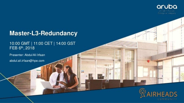 1 Master-L3-Redundancy 10:00 GMT | 11:00 CET | 14:00 GST FEB 6th, 2018 Presenter: Abdul Ali Irfaan abdul.ali.irfaan@hpe.com