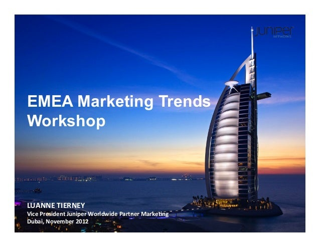 EMEA Marketing Trends Workshop LUANNE  TIERNEY   Vice  President  Juniper  Worldwide  Partner  Marke?ng   ...
