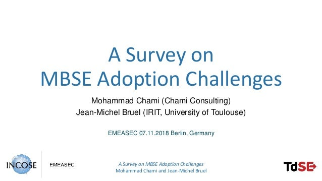 A Survey on MBSE Adoption Challenges Mohammad Chami and Jean-Michel Bruel A Survey on MBSE Adoption Challenges Mohammad Ch...