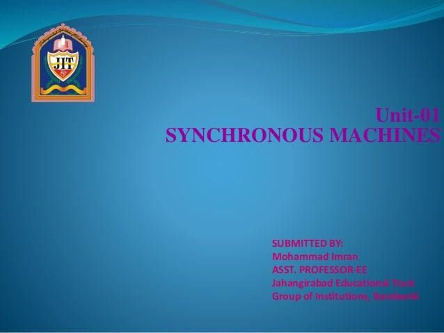 Unit-01 SYNCHRONOUS MACHINES SUBMITTED BY: Mohammad Imran ASST. PROFESSOR-EE Jahangirabad Educational Trust Group of Insti...