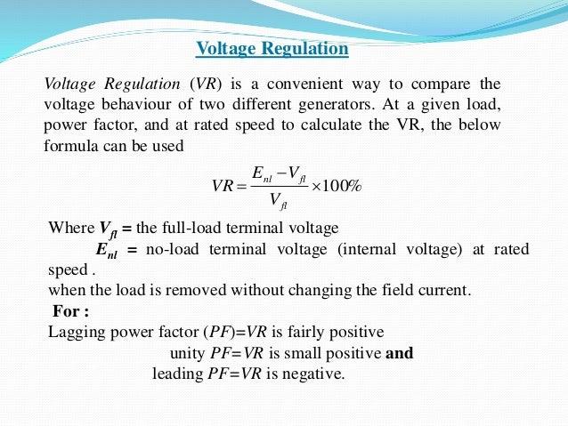 Voltage Regulation Voltage Regulation (VR) is a convenient way to compare the voltage behaviour of two different generator...