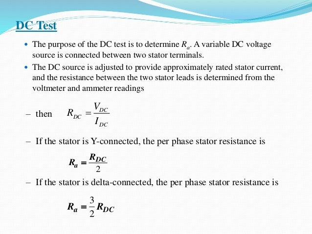 – then – If the stator is Y-connected, the per phase stator resistance is – If the stator is delta-connected, the per phas...