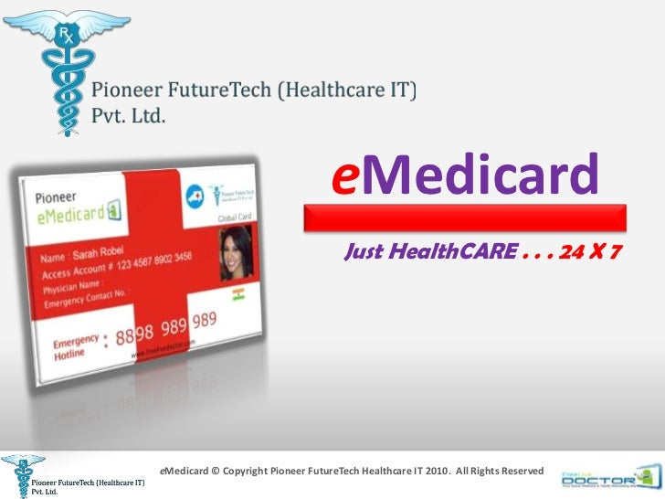 eMedicard                                      Just HealthCARE . . . 24 X 7eMedicard © Copyright Pioneer FutureTech Health...