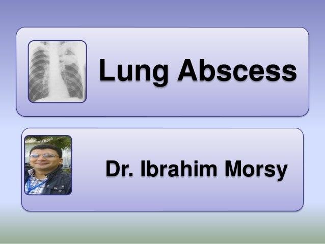 Lung Abscess Dr. Ibrahim Morsy