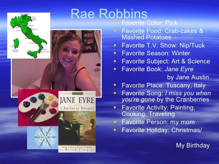 Rae Robbins <ul><li>Favorite Color: Pink </li></ul><ul><li>Favorite Food: Crab-cakes & Mashed Potatoes  </li></ul><ul><li>...