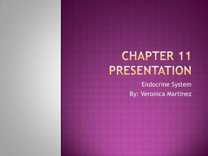 Chapter 11 presentation<br />Endocrine System<br />By: Veronica Martinez<br />