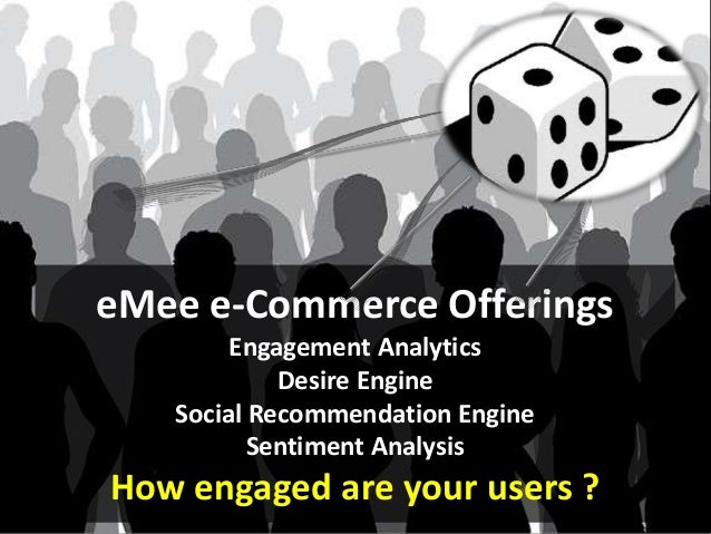 eMee e-Commerce Offerings        Engagement Analytics            Desire Engine   Social Recommendation Engine          Sen...