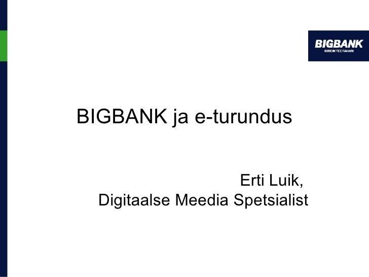 BIGBANK  ja e-turundus Erti Luik,  Digitaalse Meedia Spetsialist
