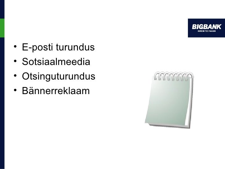<ul><li>E-posti turundus </li></ul><ul><li>Sotsiaalmeedia </li></ul><ul><li>Otsinguturundus </li></ul><ul><li>Bännerreklaa...