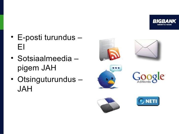 <ul><li>E-posti turundus – EI </li></ul><ul><li>Sotsiaalmeedia – pigem JAH </li></ul><ul><li>Otsinguturundus – JAH </li></ul>