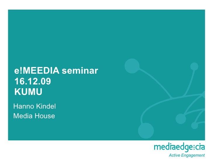 e!MEEDIA seminar 16.12.09 KUMU Hanno Kindel Media House