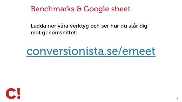 8 Benchmarks & Google sheet Ladda ner våra verktyg och ser hur du står dig mot genomsnittet: conversionista.se/emeet