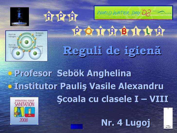 Reguli de igienă <ul><li>Prof esor  Seb ö k Anghelina </li></ul><ul><li>Institutor Pauliş Vasile Alexandru </li></ul><ul><...