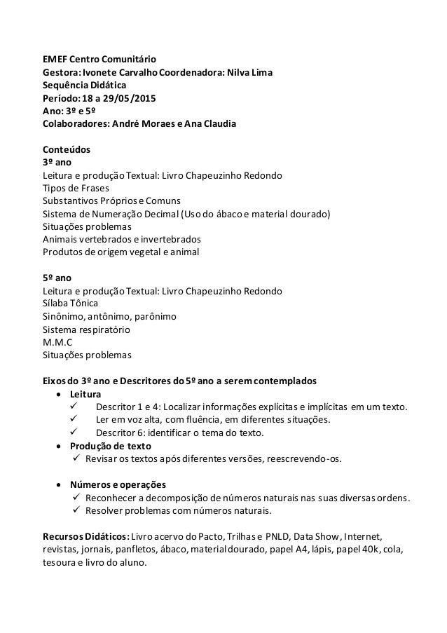 EMEF CentroComunitário Gestora:Ivonete CarvalhoCoordenadora:NilvaLima SequênciaDidática Período:18 a 29/05/2015 Ano: 3º e ...