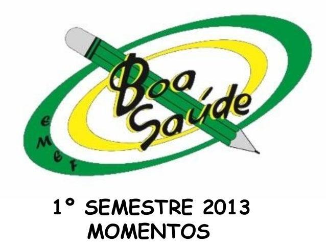 EMEF Boa Saúde - Primeiro Semestre de 2013  Slide 2